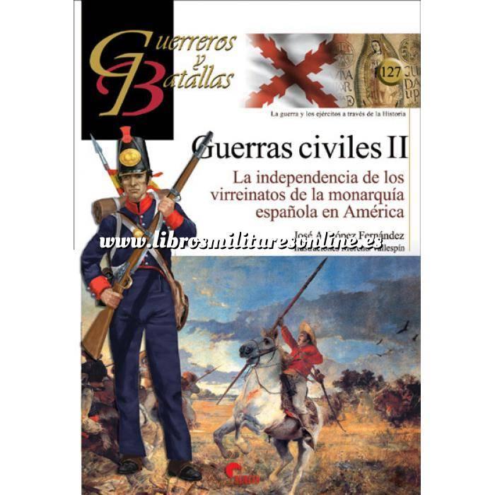 Imagen Guerreros y batallas Guerreros y Batallas nº127 Guerras Civiles II La independencia de los virreinatos de la monarquía española en América