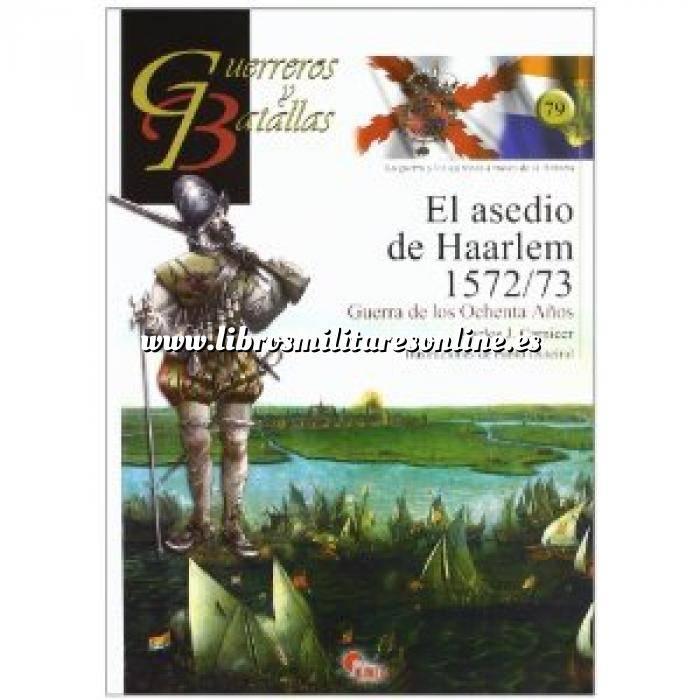 Imagen Guerreros y batallas Guerreros y Batallas nº 79 El asedio de Haarlem 1572-1573. Guerra de los ochenta años