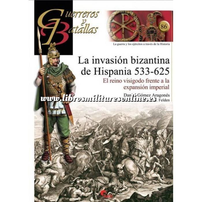 Imagen Guerreros y batallas Guerreros y Batallas nº 86 La invasión bizantina de Hispania 533-625 El reino visigodo frente a la expansión imperial