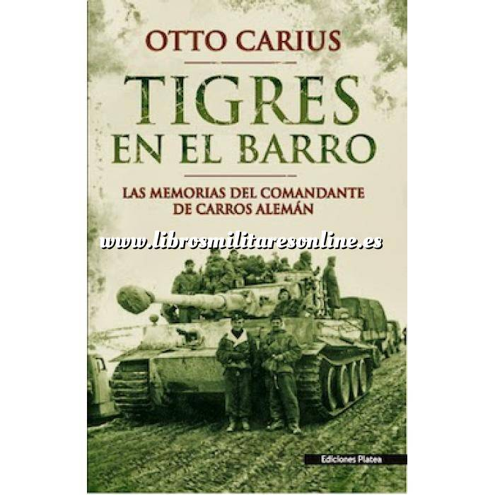 Imagen Medios blindados Tigres en el barro. Las memorias del comandante de carros alemán Otto Carius