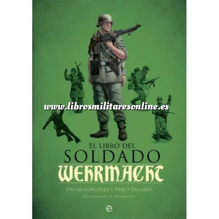 Imagen Segunda guerra mundial El libro del soldado de la Wehrmacht. La historia, armas y uniformes de los ejércitos de Hitler