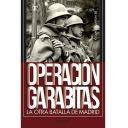 Guerra civil española - Operación Garabitas.La otra batalla de Madrid