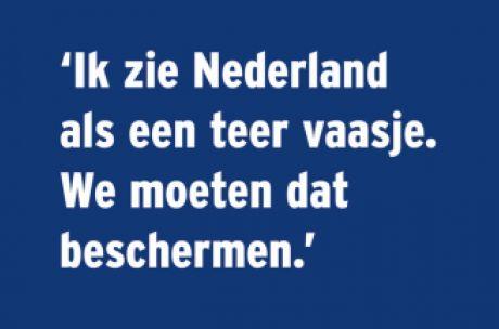 """""""Ik zie Nederland als een teer vaasje. We moeten dat beschermen,"""""""