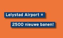 Lelystad Airport = 2500 nieuwe banen!