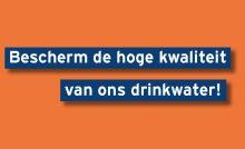 Bescherm de hoge kwaliteit van ons drinkwater!