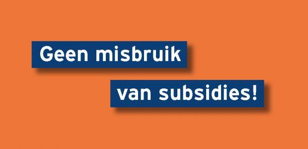 Geen misbruik van subsidies!