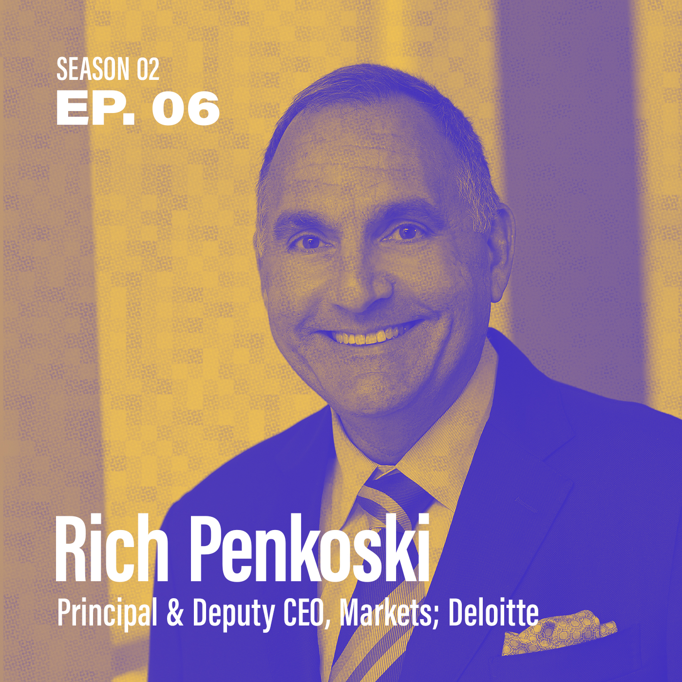 """Season 2, Episode 6 - """"What is my role in the organization?"""" featuring Rich Penkoski, Principal and Deputy CEO, Markets at Deloitte"""
