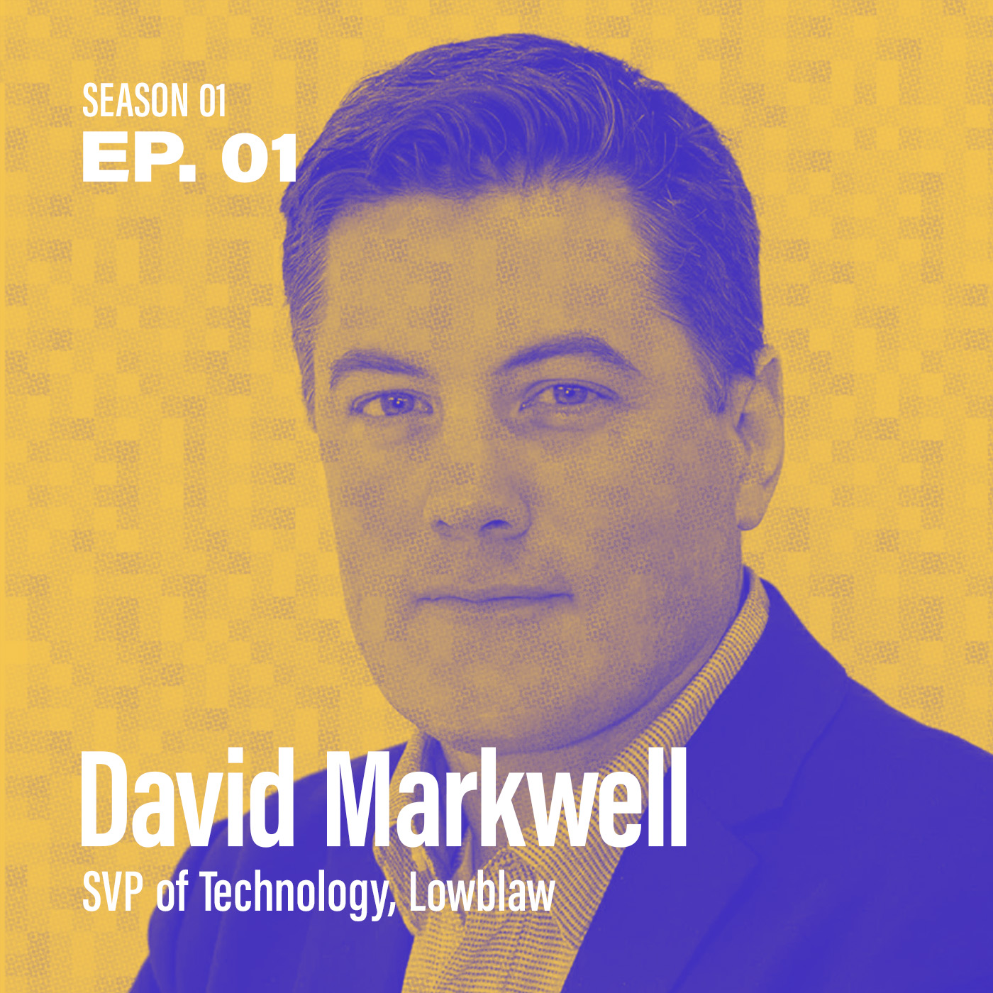 "Season 1, Episode 1: ""How can I enable my organization?"" with David Markwell, SVP of Technology @ Loblaw"