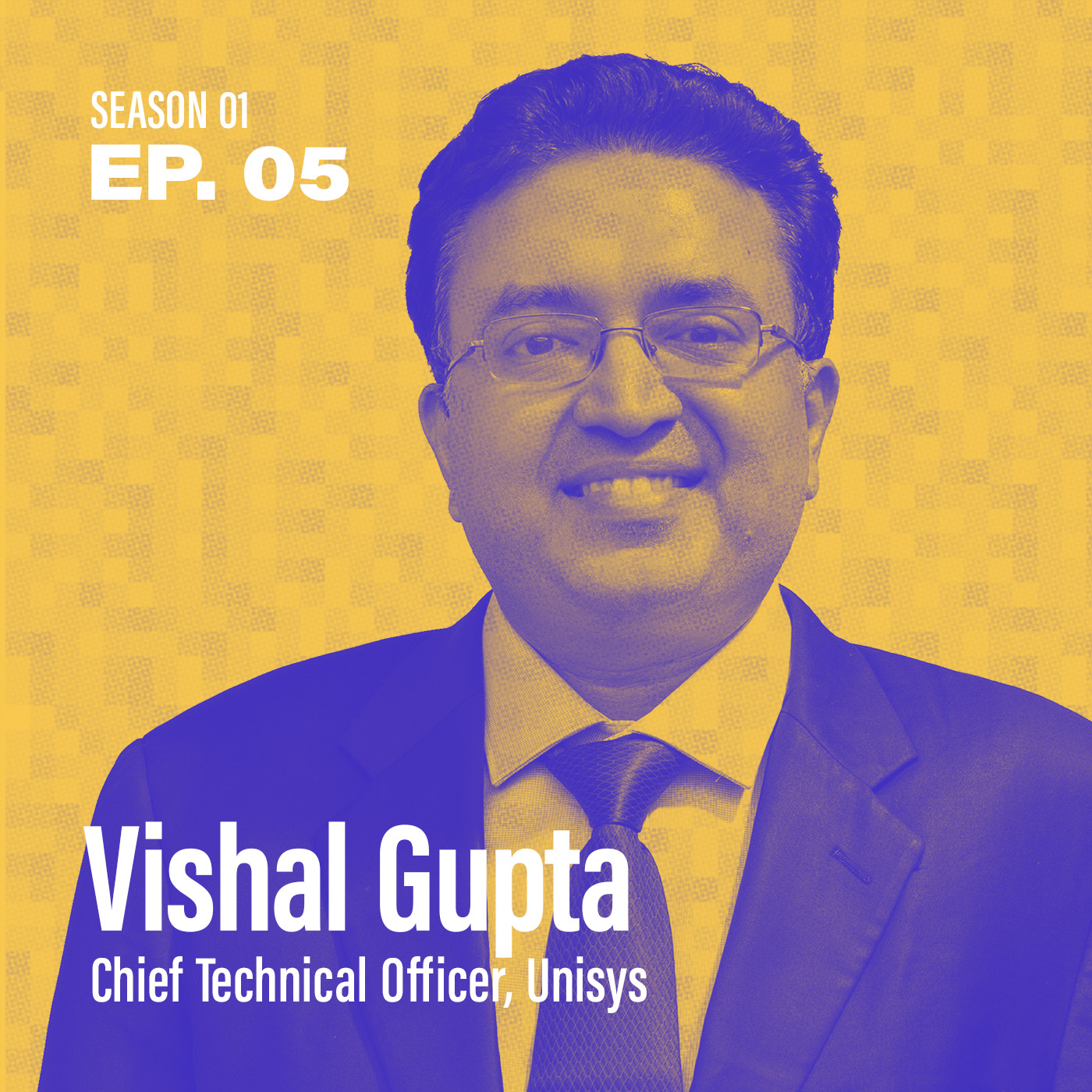 "Season 1, Episode 5: ""Is AI a dirty word?"" with Vishal Gupta, CTO @ Unisys"