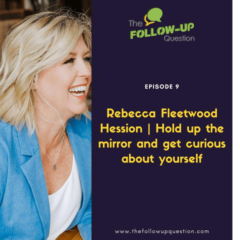 """The Follow-Up Question"" Podcast Featuring Rebecca Fleetwood Hession"