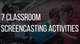 7 flipped classroom screencasting activities