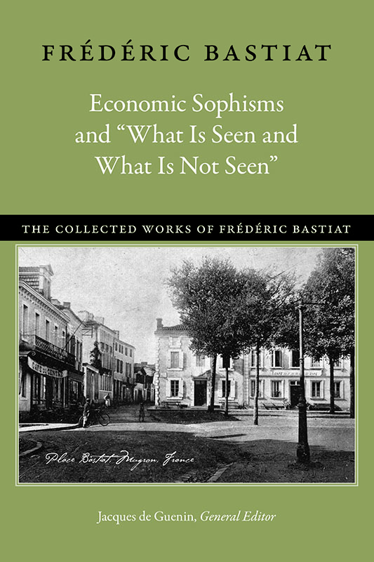 economic sophisms and what is seen and what is not seen