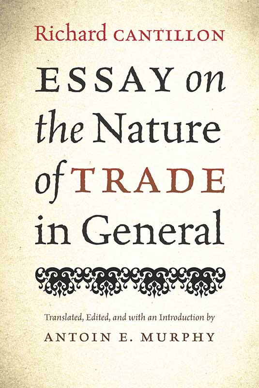 essay on the nature of trade in general liberty fund cantillonessay 9780865978751 800h 72