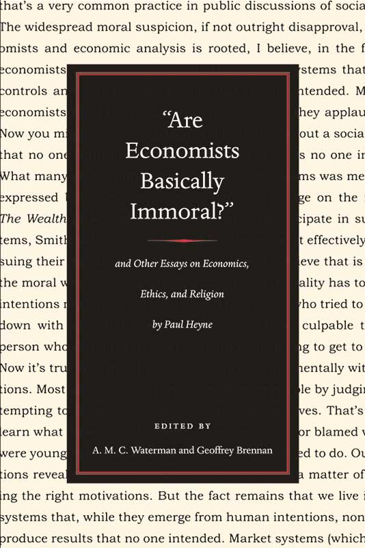 Are Economists Basically Immoral And Other Essays on Economics Ethics and Religion by Paul Heyne