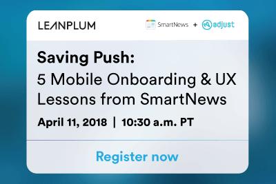 [Webinar] Saving Push: 5 Onboarding Lessons From SmartNews