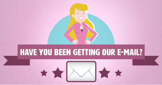 Have You Been Getting Our Emails?