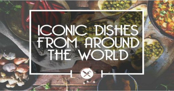Most Iconic Dishes From Around The World