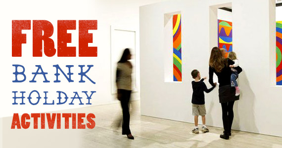 Free Activities to for the 30 May Bank Holiday