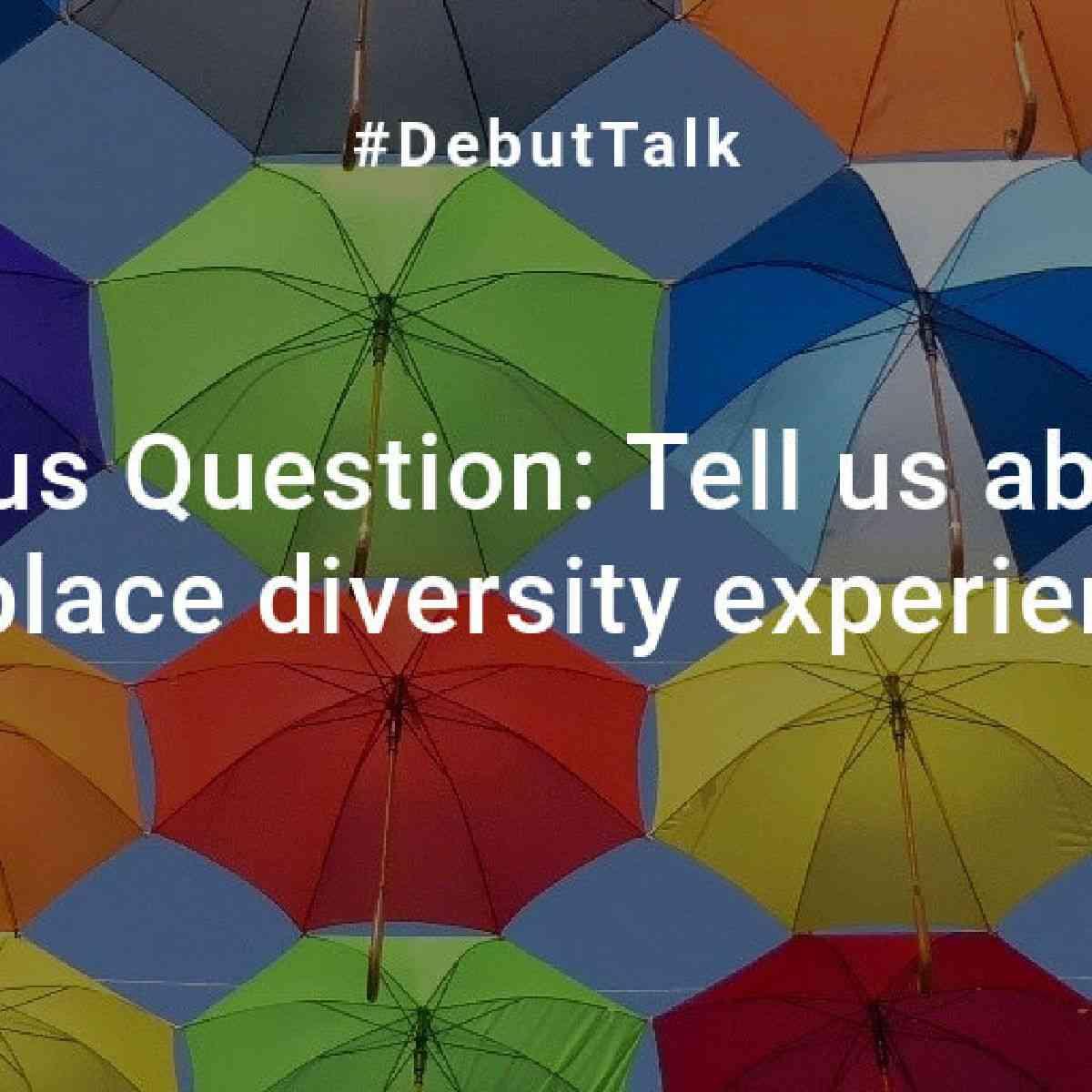 DebutTalk5-Q7: Diversity