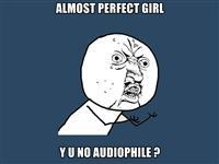 y u no audiophile ?.jpeg
