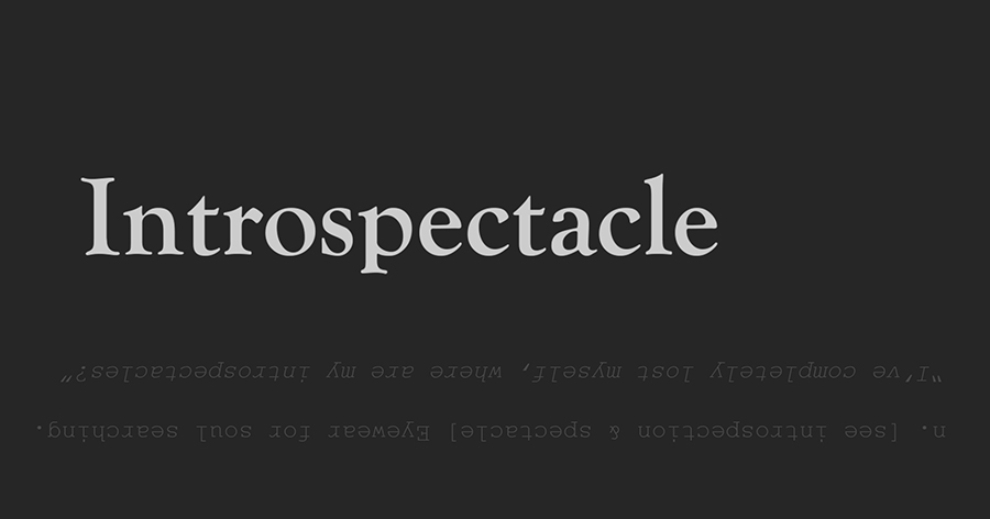 Introspectacle