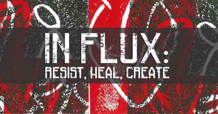 In Flux: Resist, Heal, Create