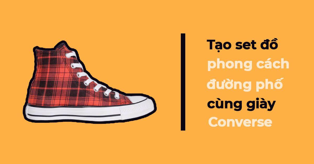 Tạo set đồ phong cách đường phố cùng giày Converse