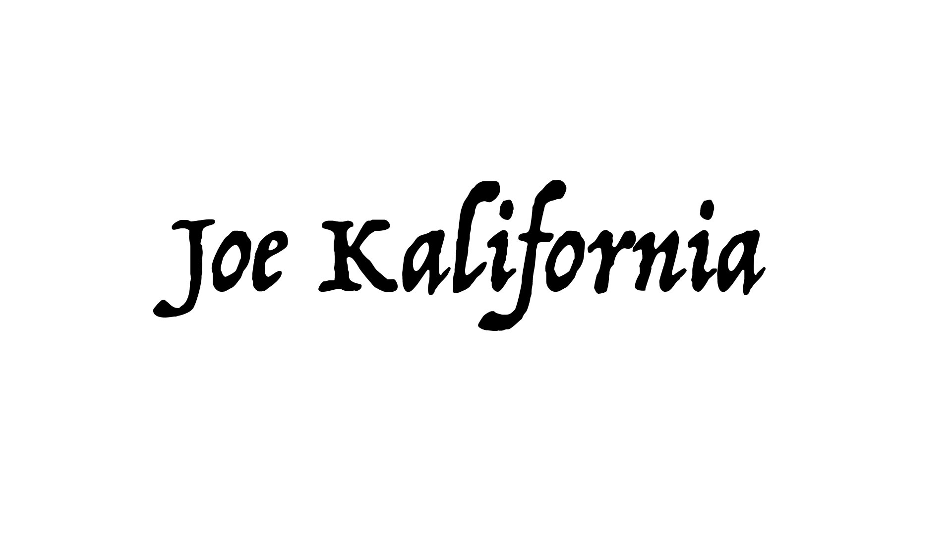 Joe kalifornia's Signature