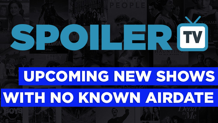 List of Upcoming New Shows With No Known Airdate *Updated 24th October 2020* : Show Count 236