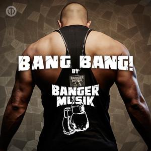 Bang Bang! by Banger Musik
