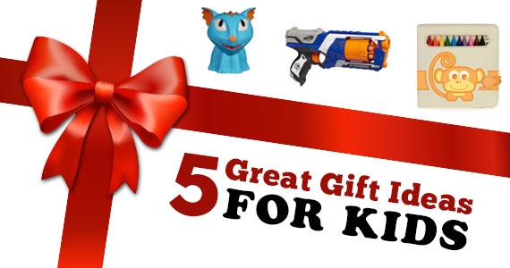 5 Great Gift Ideas For Kids