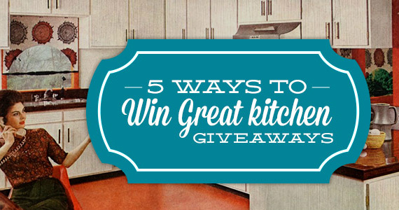 5 Ways To Win Kitchen Giveaways