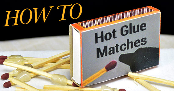 Hot Glue Matches Will Change Your Life