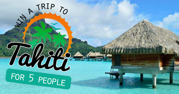 Win a Trip For 5 to Tahiti