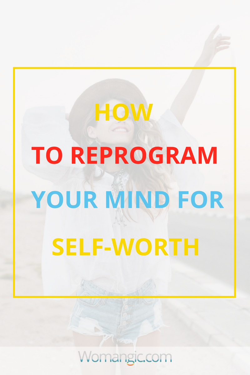 How Reprogram Your Mind For Self-Worth