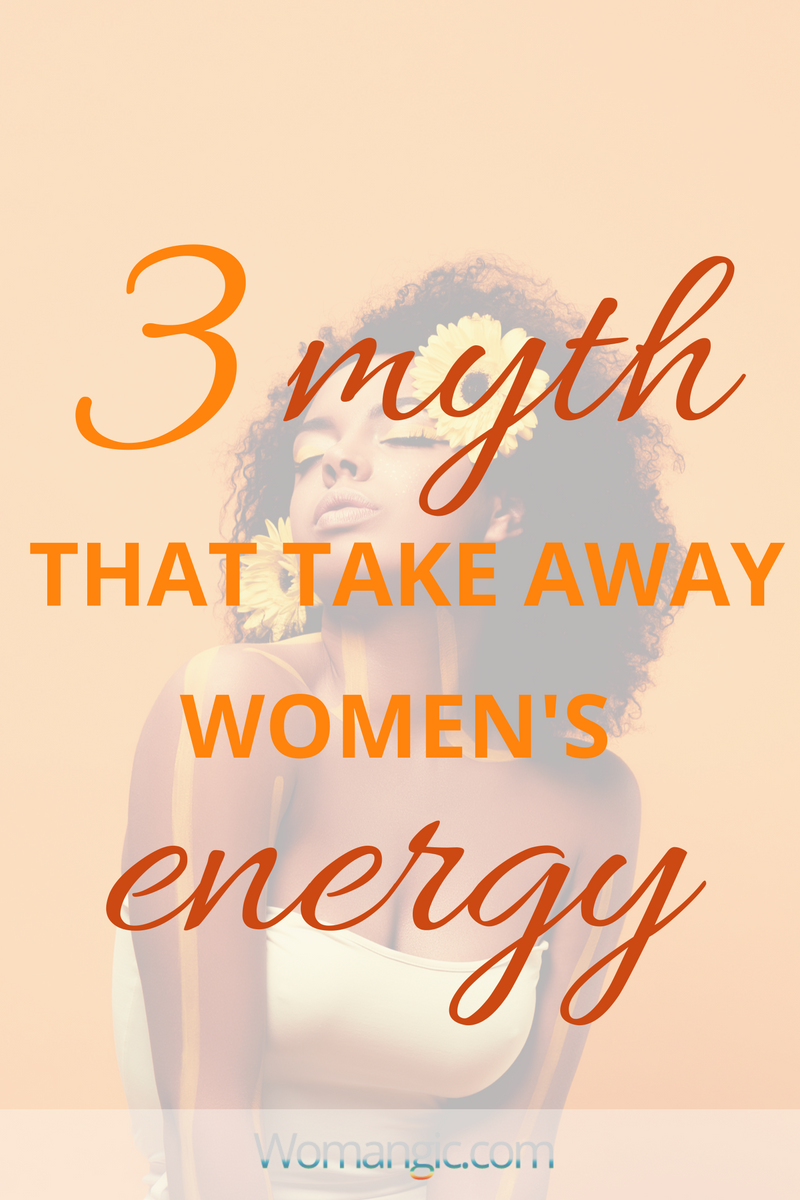 3 Myth That Take Aways Women's Energy