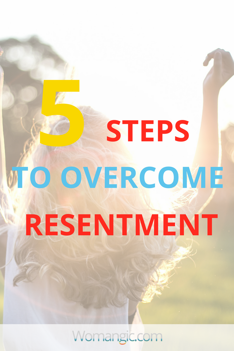 Want To Overcome Resentment...? 5 Simple Steps