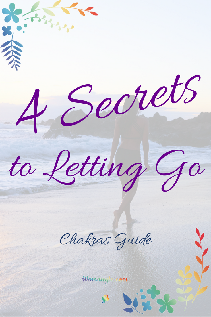 4 Secrets to Letting Go (Chakras Guide)