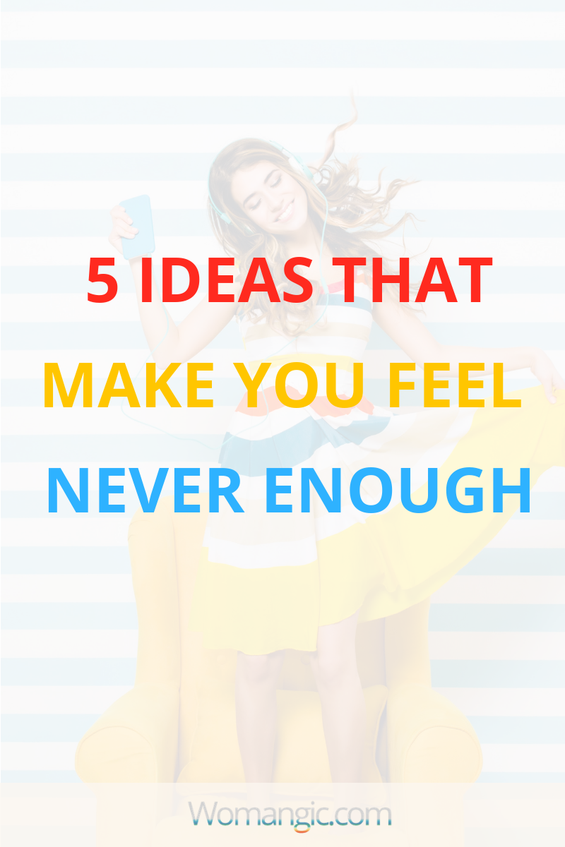 "5 Mindset Tricks To Stop Feeling ""Never Enough"""