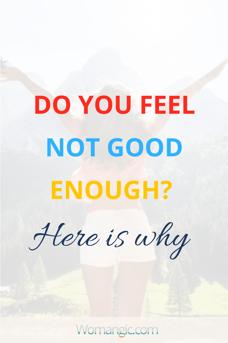Do You Feel Not Good Enough? Here Is Why