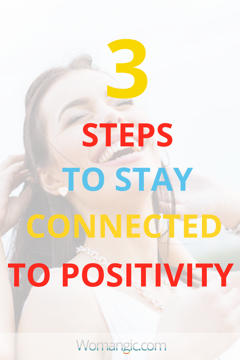 3 Steps To Stay Connected To Positivity