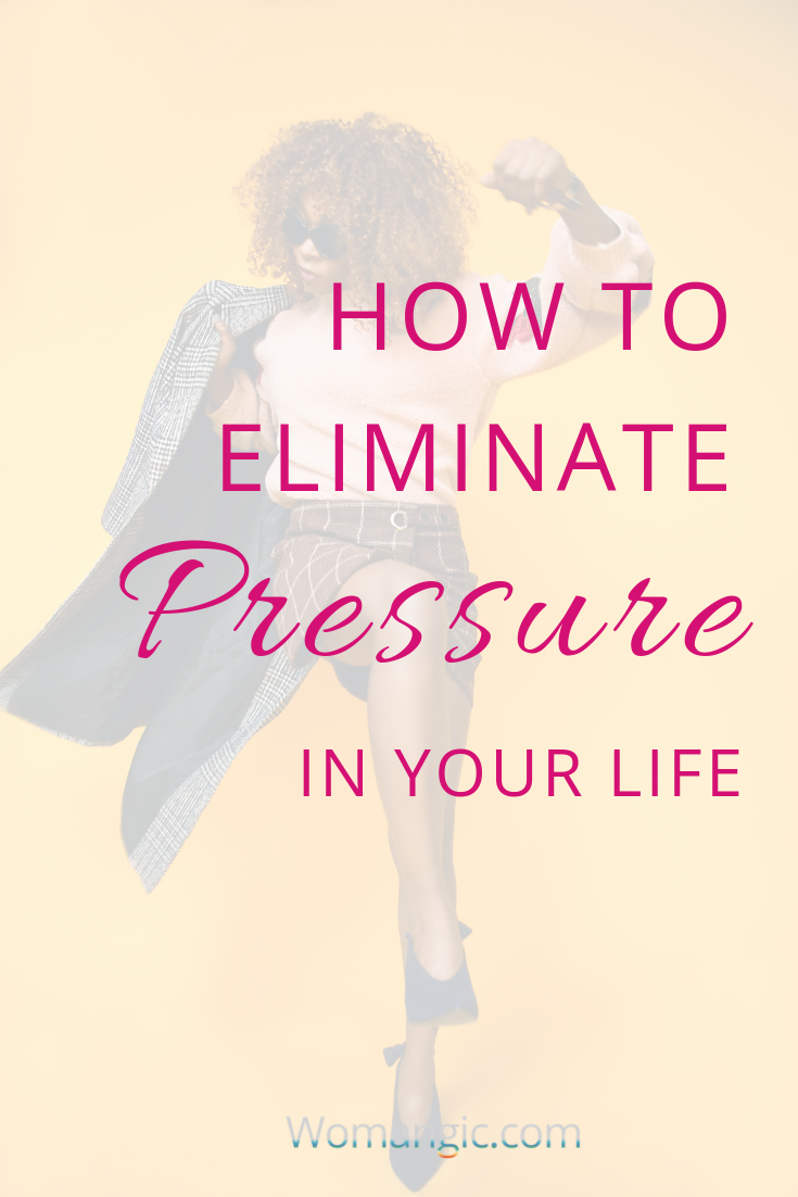 How To Eliminate Pressure In Your Life