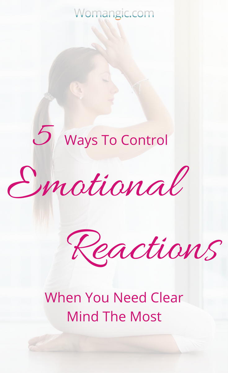 5 Ways To Deal With Emotional Reactions When You Need Clear Mind The Most