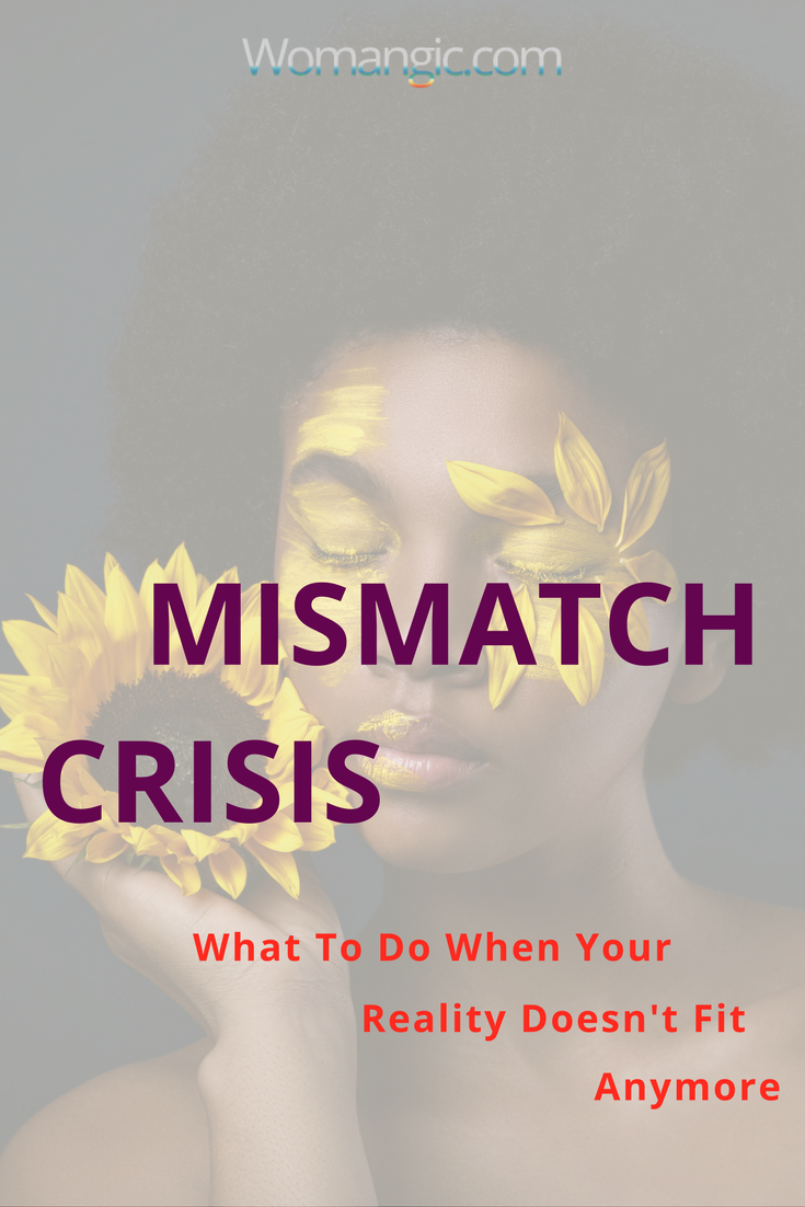 Mismatch crisis. When Your Reality Doesn't Fit AnyMore