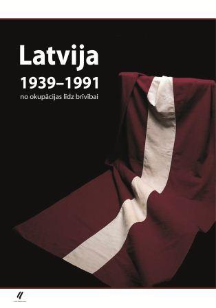 Latvija 1939-1991: no okupācijas līdz brīvībai