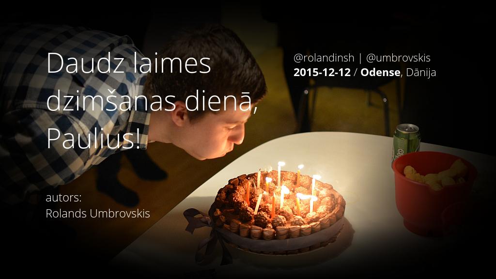 Paulius dzimšanas dienas video 2015. Odense, Dānija