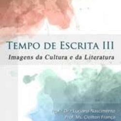 Tempo de Escrita III: imagens da cultura e da literatura