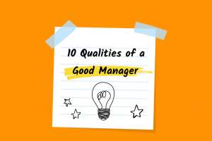 10 Qualities every good manager needs to have