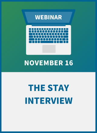 The Stay Interview: The Best Tool to Keep Top Talent