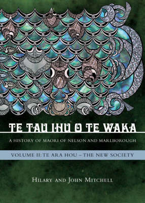 Te Tau Ihu O Te Waka - A History of Maori of Nelson and Marlborough. Volume 2 : Te Ara Hou - The New Society